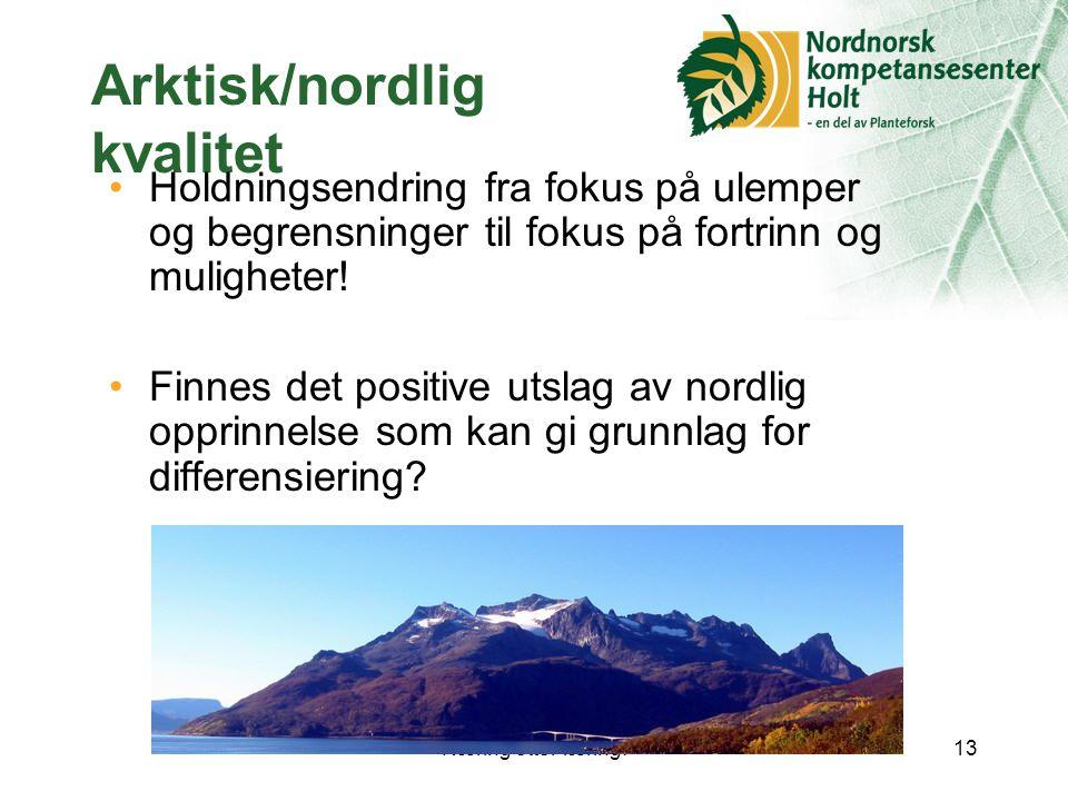 Næring etter læring!13 Arktisk/nordlig kvalitet Holdningsendring fra fokus på ulemper og begrensninger til fokus på fortrinn og muligheter.