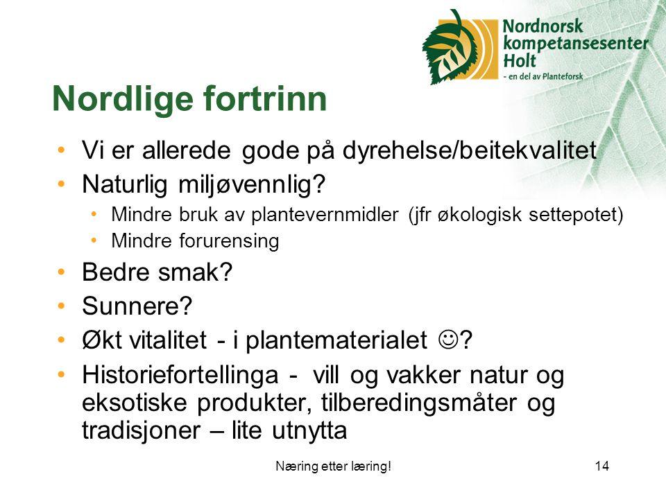 Næring etter læring!14 Nordlige fortrinn Vi er allerede gode på dyrehelse/beitekvalitet Naturlig miljøvennlig.