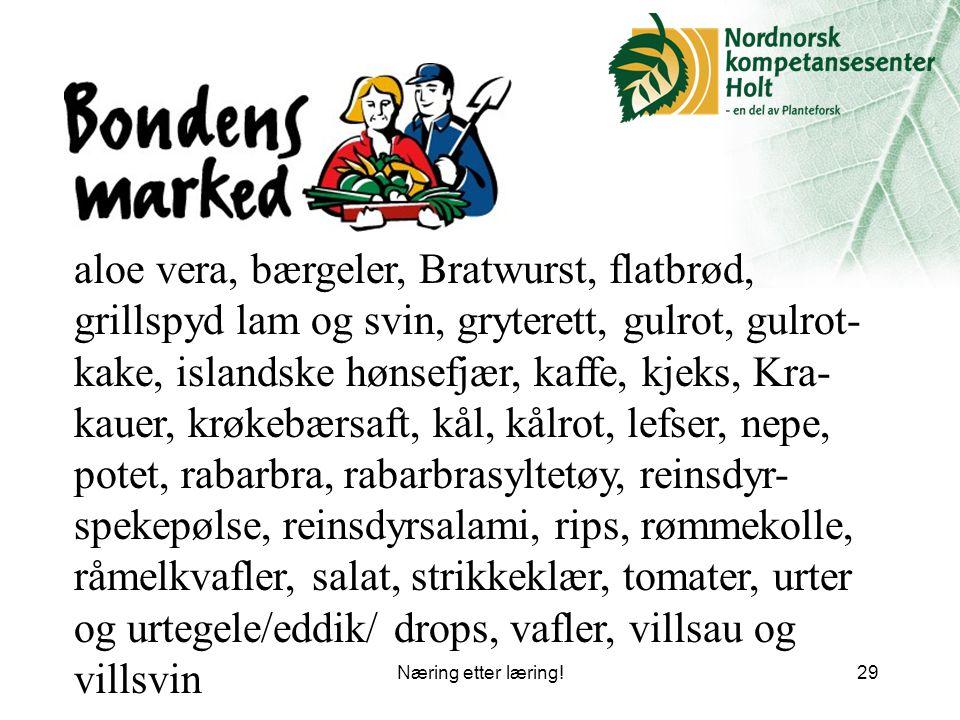 Næring etter læring!29 aloe vera, bærgeler, Bratwurst, flatbrød, grillspyd lam og svin, gryterett, gulrot, gulrot- kake, islandske hønsefjær, kaffe, kjeks, Kra- kauer, krøkebærsaft, kål, kålrot, lefser, nepe, potet, rabarbra, rabarbrasyltetøy, reinsdyr- spekepølse, reinsdyrsalami, rips, rømmekolle, råmelkvafler, salat, strikkeklær, tomater, urter og urtegele/eddik/ drops, vafler, villsau og villsvin