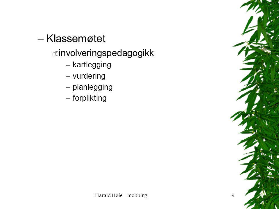Harald Høie mobbing9 –Klassemøtet  involveringspedagogikk –kartlegging –vurdering –planlegging –forplikting