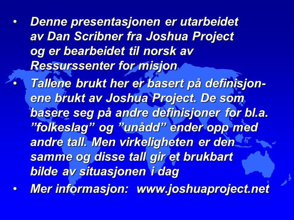 Denne presentasjonen er utarbeidet av Dan Scribner fra Joshua Project og er bearbeidet til norsk av Ressurssenter for misjonDenne presentasjonen er ut