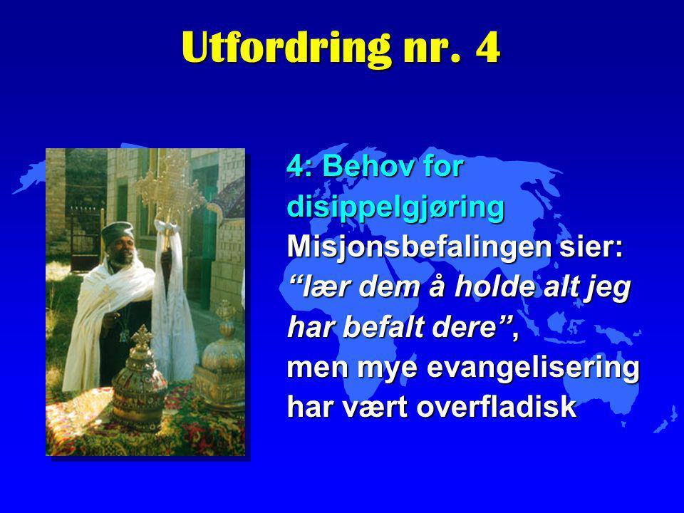 """4: Behov for disippelgjøring Misjonsbefalingen sier: """"lær dem å holde alt jeg har befalt dere"""", men mye evangelisering har vært overfladisk Utfordring"""