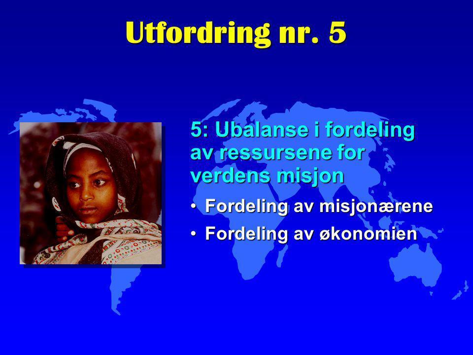 5: Ubalanse i fordeling av ressursene for verdens misjon Fordeling av misjonæreneFordeling av misjonærene Fordeling av økonomienFordeling av økonomien