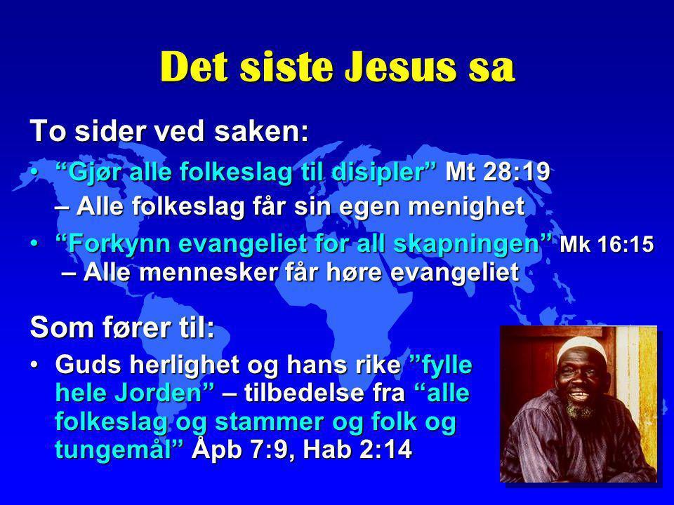 """Det siste Jesus sa To sider ved saken: """"Gjør alle folkeslag til disipler"""" Mt 28:19 – Alle folkeslag får sin egen menighet""""Gjør alle folkeslag til disi"""