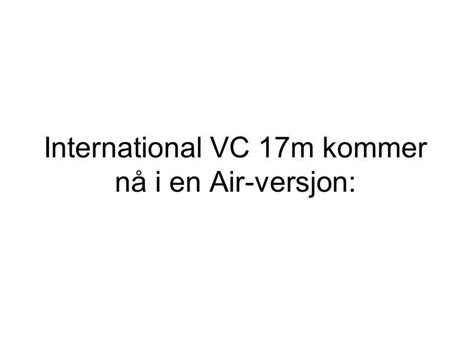 International VC 17m kommer nå i en Air-versjon: