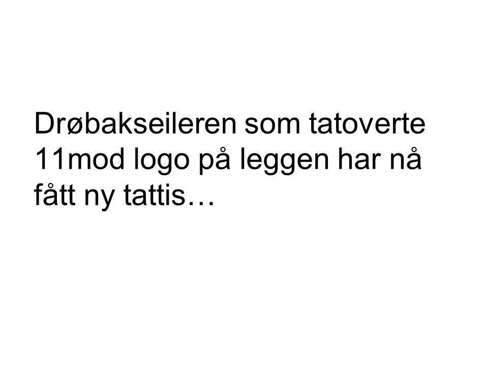 Drøbakseileren som tatoverte 11mod logo på leggen har nå fått ny tattis…