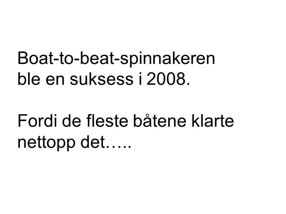 Boat-to-beat-spinnakeren ble en suksess i 2008. Fordi de fleste båtene klarte nettopp det…..