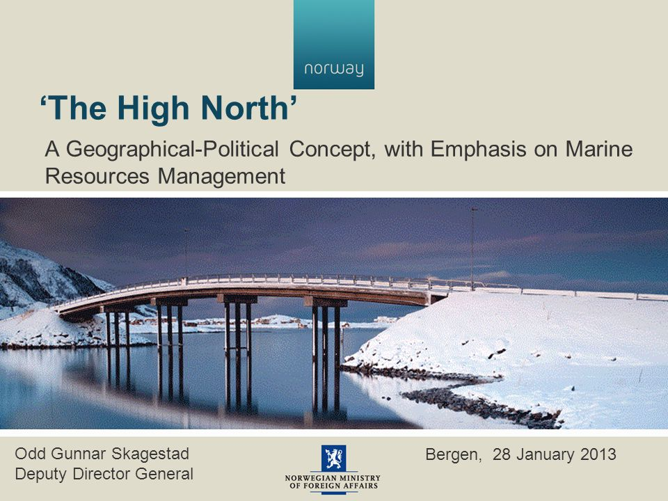 'The High North' A Geographical-Political Concept, with Emphasis on Marine Resources Management Odd Gunnar Skagestad Deputy Director General Bergen, 28 January 2013