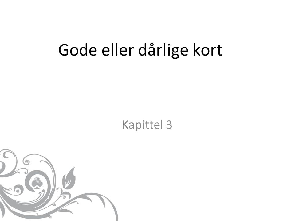 Gode eller dårlige kort Kapittel 3