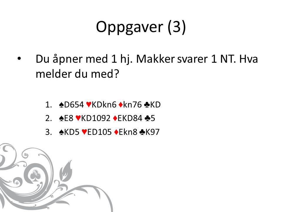 Oppgaver (3) Du åpner med 1 hj.Makker svarer 1 NT.