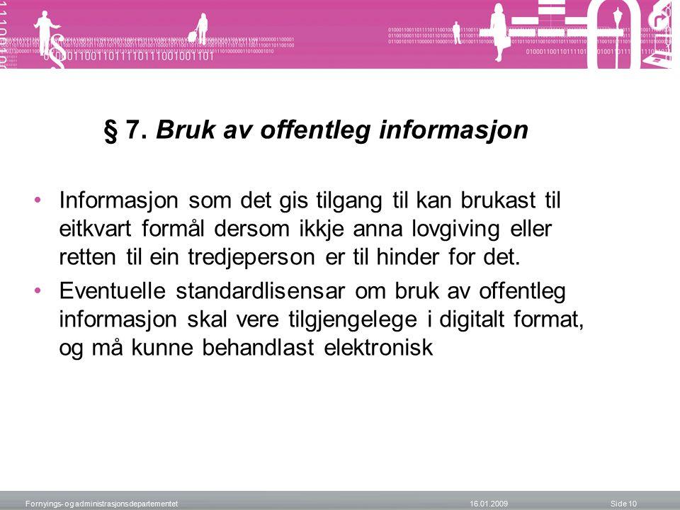 § 7. Bruk av offentleg informasjon Informasjon som det gis tilgang til kan brukast til eitkvart formål dersom ikkje anna lovgiving eller retten til ei