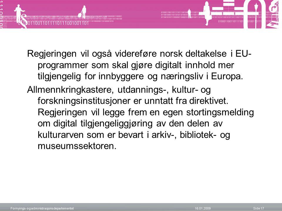 Regjeringen vil også videreføre norsk deltakelse i EU- programmer som skal gjøre digitalt innhold mer tilgjengelig for innbyggere og næringsliv i Europa.
