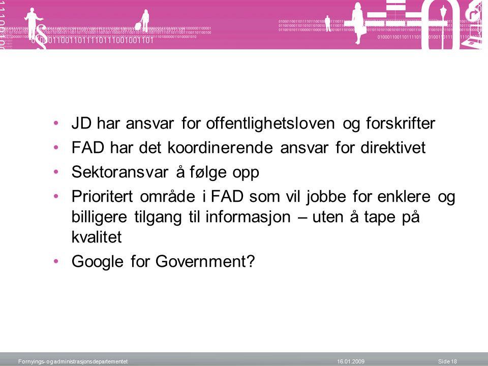 JD har ansvar for offentlighetsloven og forskrifter FAD har det koordinerende ansvar for direktivet Sektoransvar å følge opp Prioritert område i FAD som vil jobbe for enklere og billigere tilgang til informasjon – uten å tape på kvalitet Google for Government.