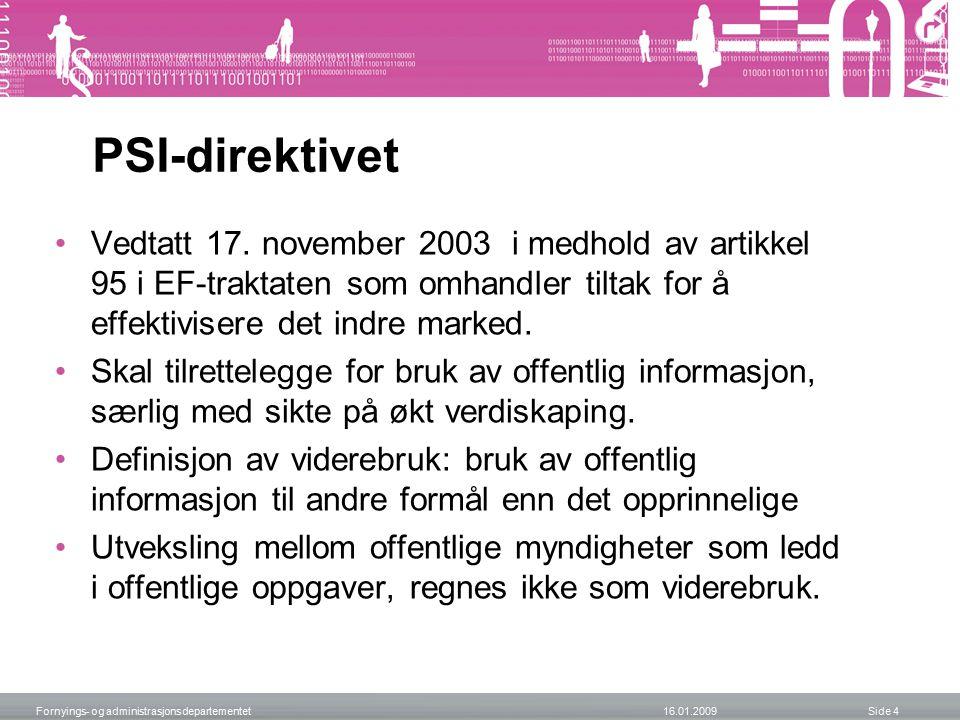 PSI-direktivet Vedtatt 17. november 2003 i medhold av artikkel 95 i EF-traktaten som omhandler tiltak for å effektivisere det indre marked. Skal tilre