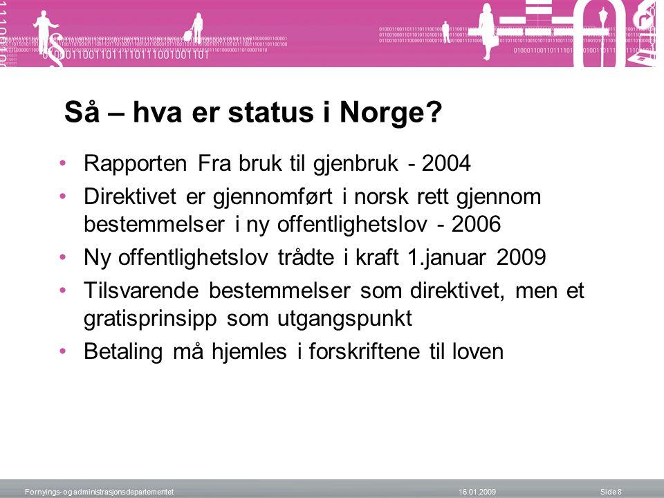 Så – hva er status i Norge? Rapporten Fra bruk til gjenbruk - 2004 Direktivet er gjennomført i norsk rett gjennom bestemmelser i ny offentlighetslov -