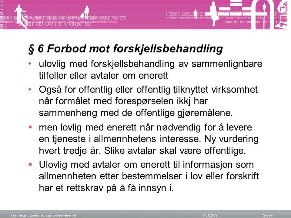 § 6 Forbod mot forskjellsbehandling ulovlig med forskjellsbehandling av sammenlignbare tilfeller eller avtaler om enerett Også for offentlig eller off