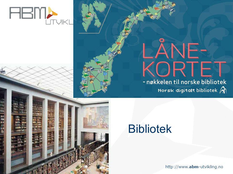 http://www.abm-utvikling.no Statens senter for arkiv, bibliotek og museum Bibliotek