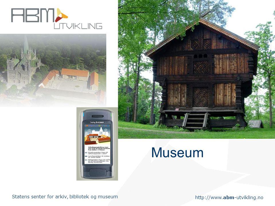 http://www.abm-utvikling.no Statens senter for arkiv, bibliotek og museum Museum