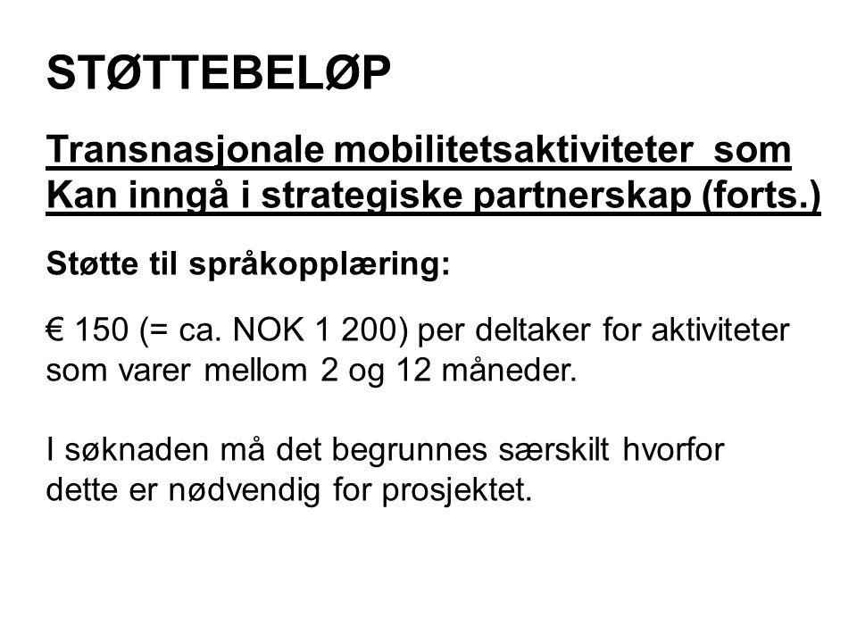 STØTTEBELØP Transnasjonale mobilitetsaktiviteter som Kan inngå i strategiske partnerskap (forts.) Støtte til språkopplæring: € 150 (= ca.