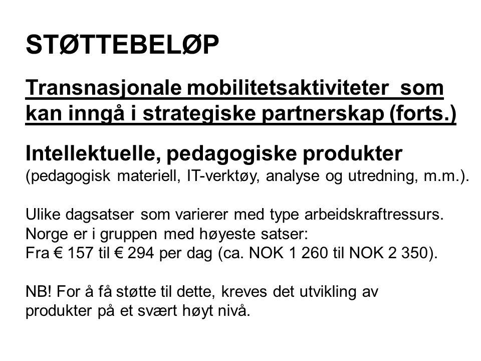 STØTTEBELØP Transnasjonale mobilitetsaktiviteter som kan inngå i strategiske partnerskap (forts.) Intellektuelle, pedagogiske produkter (pedagogisk materiell, IT-verktøy, analyse og utredning, m.m.).