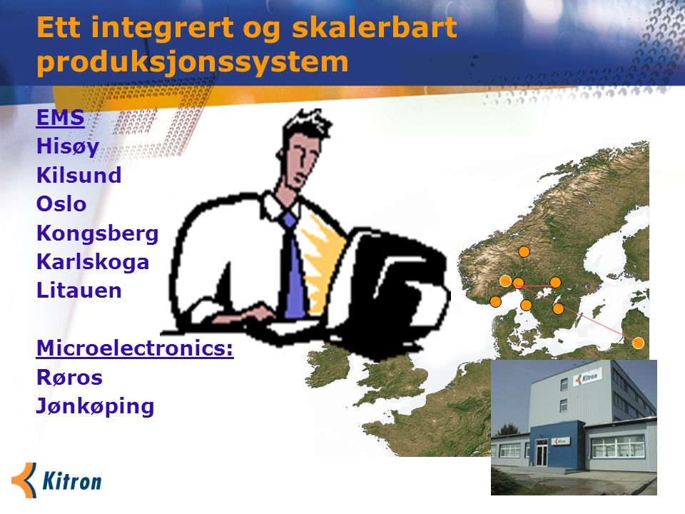 EMS Hisøy Kilsund Oslo Kongsberg Karlskoga Litauen Microelectronics: Røros Jønkøping Ett integrert og skalerbart produksjonssystem