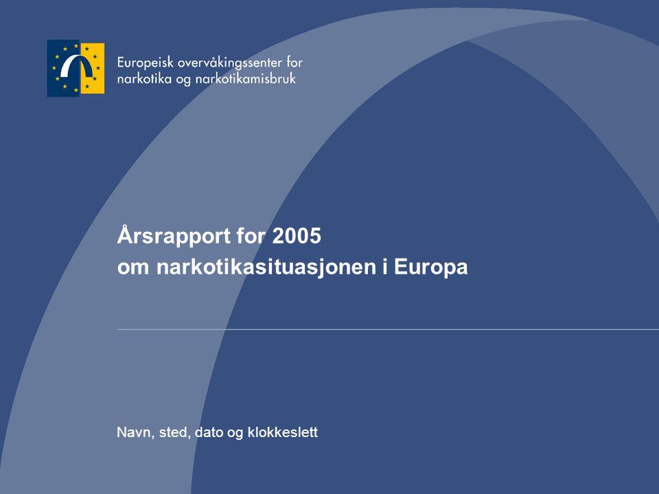 Årsrapport for 2005 om narkotikasituasjonen i Europa Navn, sted, dato og klokkeslett