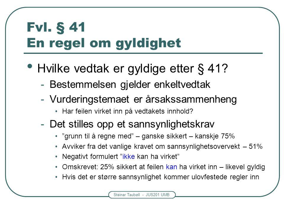 Steinar Taubøll - JUS201 UMB Fvl.§ 41 En regel om gyldighet Hvilke vedtak er gyldige etter § 41.
