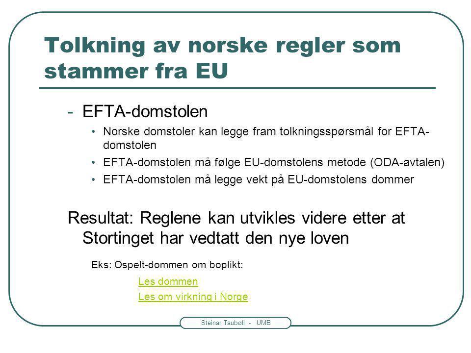 Steinar Taubøll - UMB Tolkning av norske regler som stammer fra EU -EFTA-domstolen Norske domstoler kan legge fram tolkningsspørsmål for EFTA- domstol