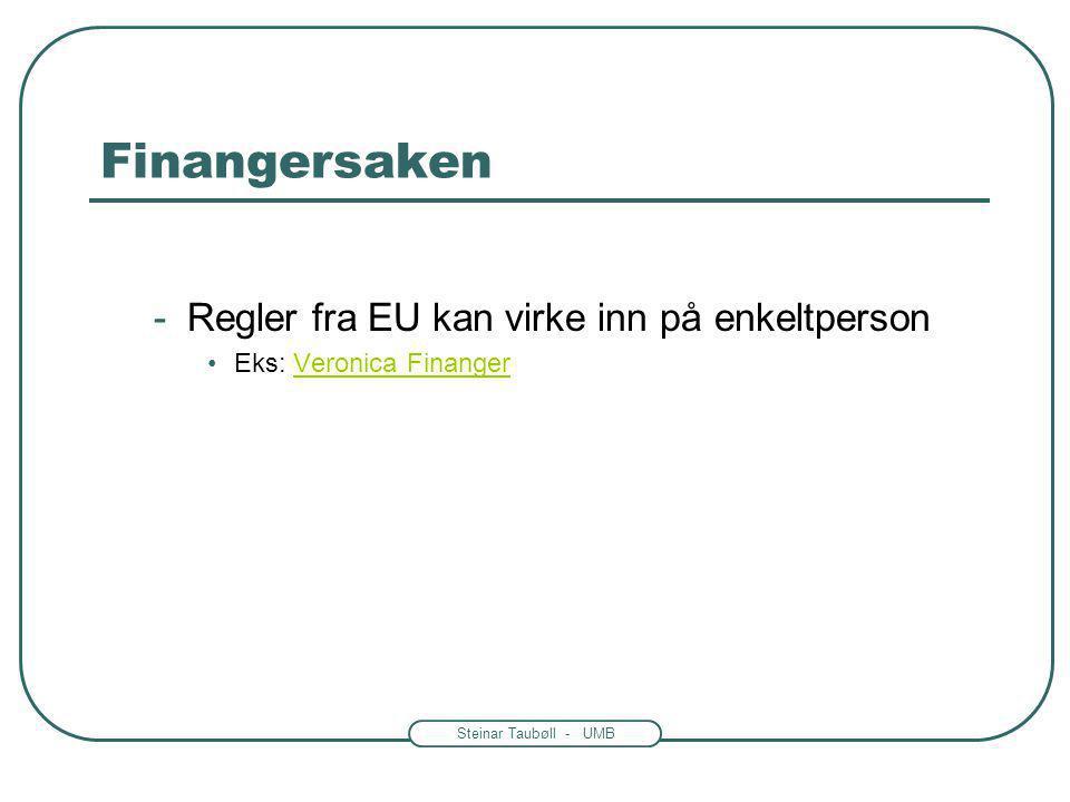 Steinar Taubøll - UMB Finangersaken -Regler fra EU kan virke inn på enkeltperson Eks: Veronica FinangerVeronica Finanger