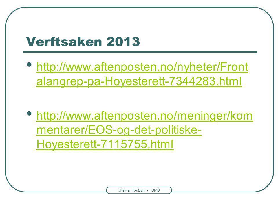 Steinar Taubøll - UMB Verftsaken 2013 http://www.aftenposten.no/nyheter/Front alangrep-pa-Hoyesterett-7344283.html http://www.aftenposten.no/nyheter/F