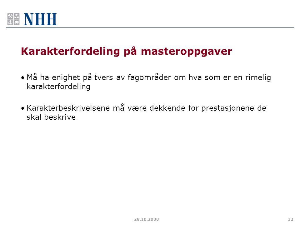 28.10.200812 Karakterfordeling på masteroppgaver Må ha enighet på tvers av fagområder om hva som er en rimelig karakterfordeling Karakterbeskrivelsene