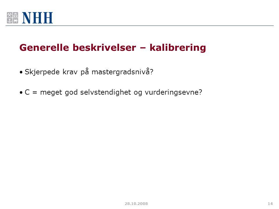 28.10.200814 Generelle beskrivelser – kalibrering Skjerpede krav på mastergradsnivå? C = meget god selvstendighet og vurderingsevne?