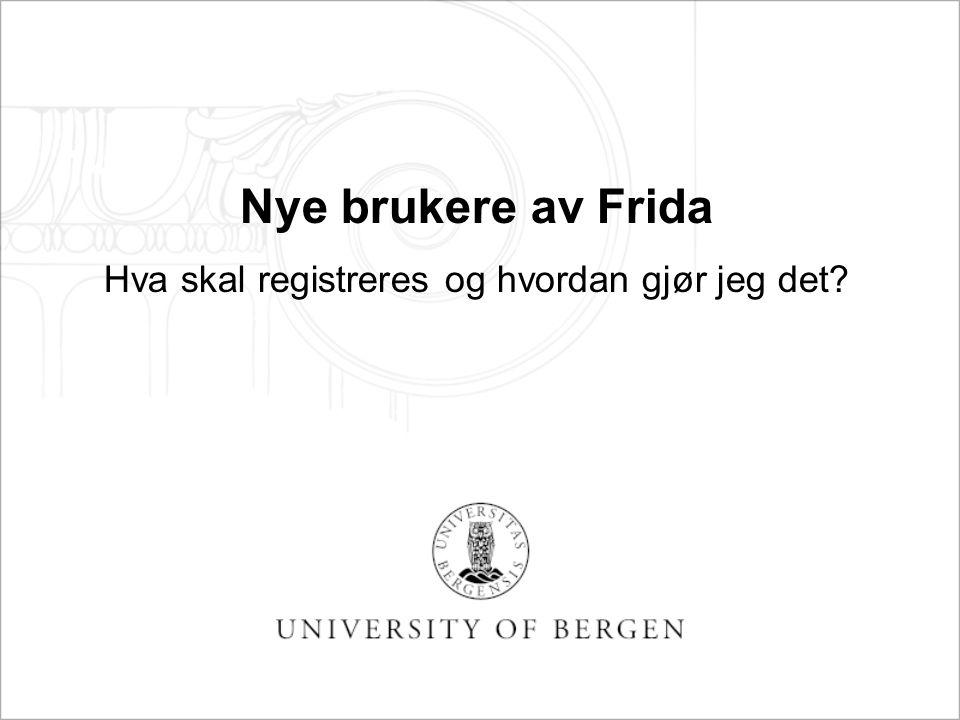 Nye brukere av Frida Hva skal registreres og hvordan gjør jeg det?