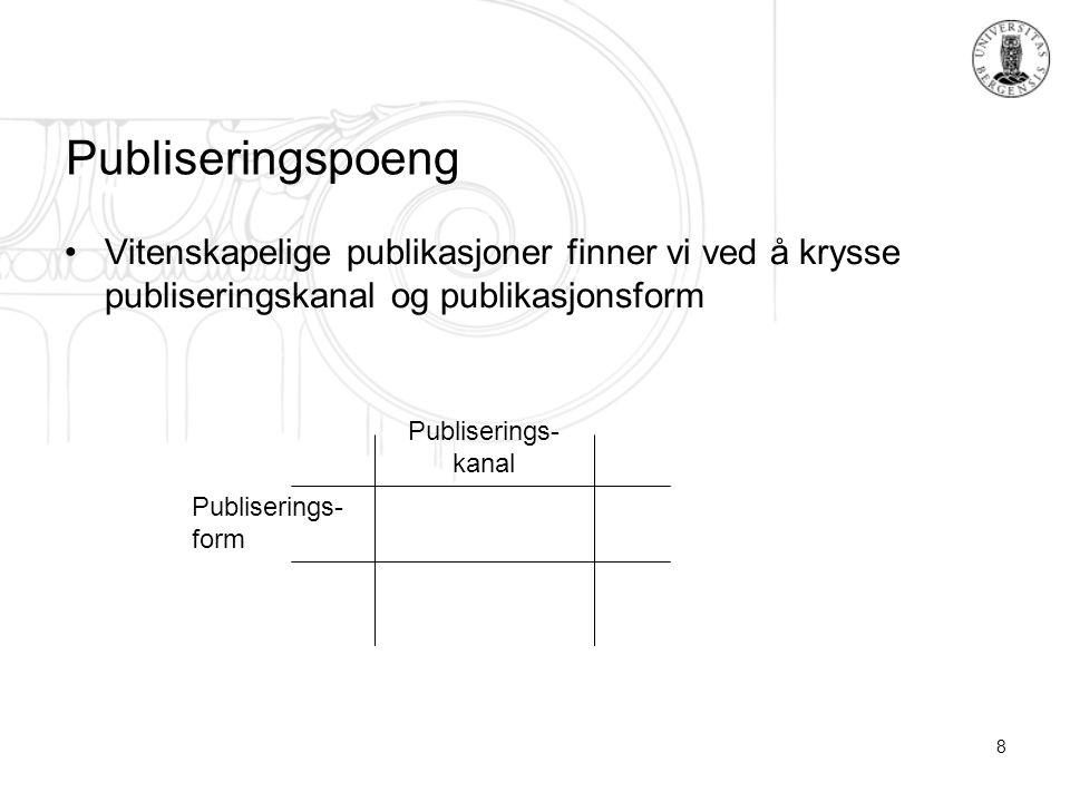 8 Publiseringspoeng Vitenskapelige publikasjoner finner vi ved å krysse publiseringskanal og publikasjonsform Publiserings- kanal Publiserings- form
