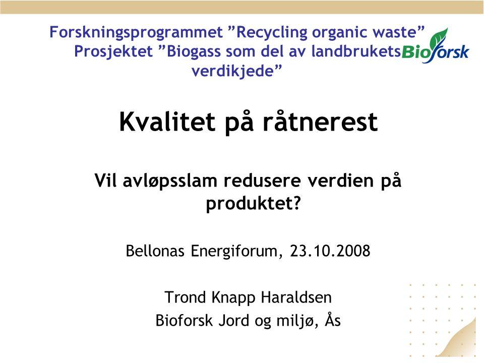 """Forskningsprogrammet """"Recycling organic waste"""" Prosjektet """"Biogass som del av landbrukets verdikjede"""" Kvalitet på råtnerest Vil avløpsslam redusere ve"""