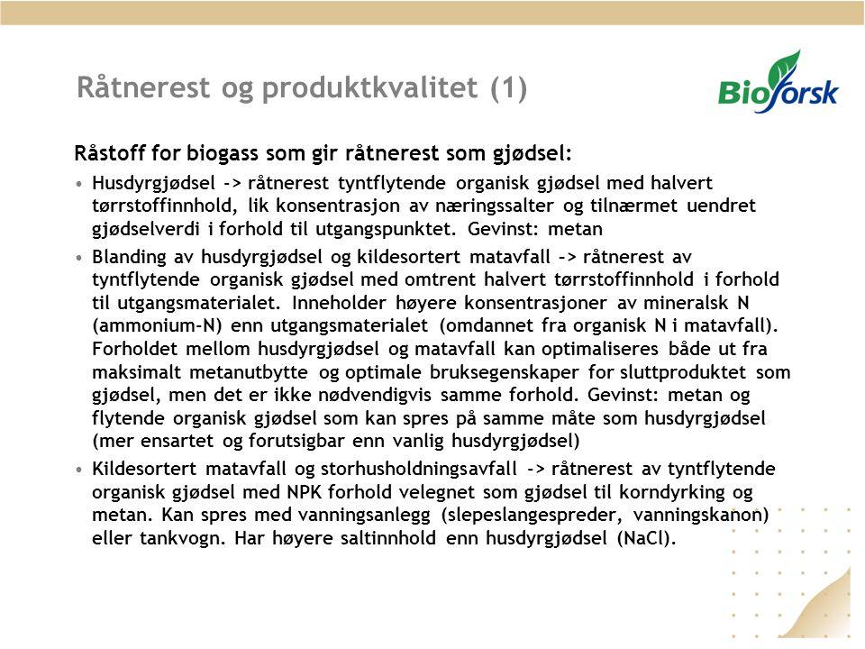 Råtnerest og produktkvalitet (1) Råstoff for biogass som gir råtnerest som gjødsel: Husdyrgjødsel -> råtnerest tyntflytende organisk gjødsel med halve