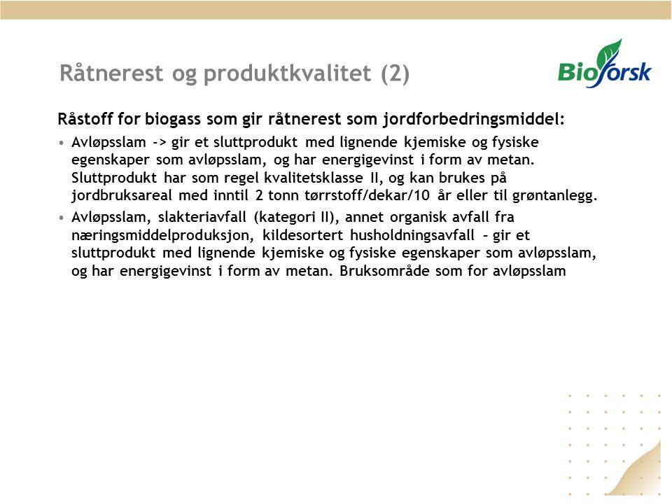 Råtnerest og produktkvalitet (2) Råstoff for biogass som gir råtnerest som jordforbedringsmiddel: Avløpsslam -> gir et sluttprodukt med lignende kjemi