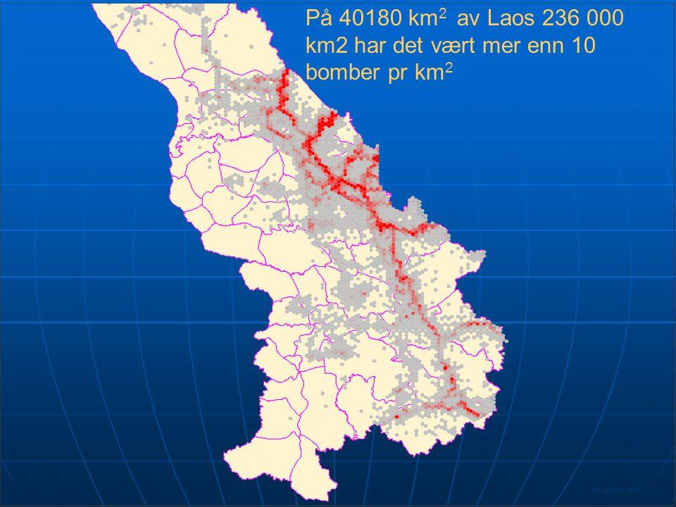 På 40180 km 2 av Laos 236 000 km2 har det vært mer enn 10 bomber pr km 2 På 40180 km2