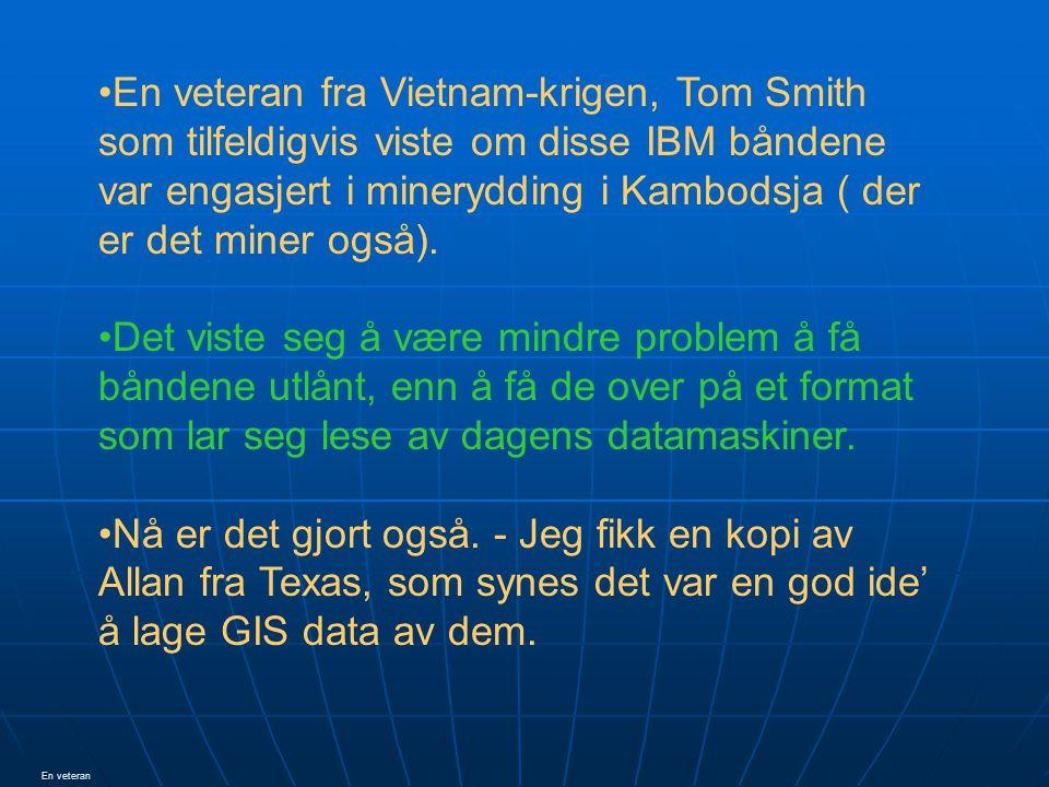 En veteran fra Vietnam-krigen, Tom Smith som tilfeldigvis viste om disse IBM båndene var engasjert i minerydding i Kambodsja ( der er det miner også).