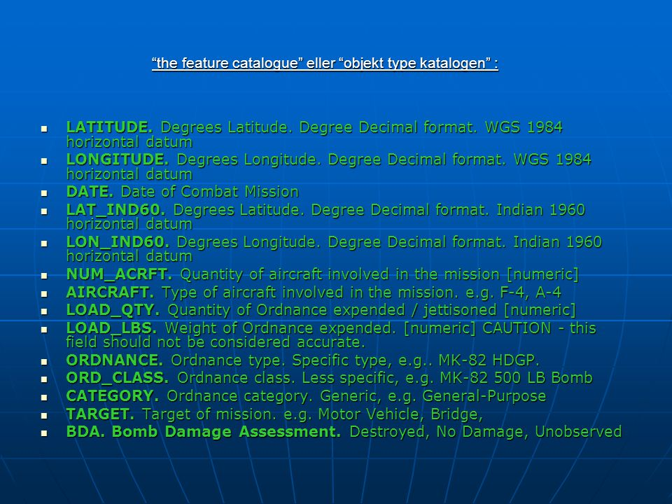"""the feature catalogue"" eller ""objekt type katalogen"" : LATITUDE. Degrees Latitude. Degree Decimal format. WGS 1984 horizontal datum LATITUDE. Degrees"