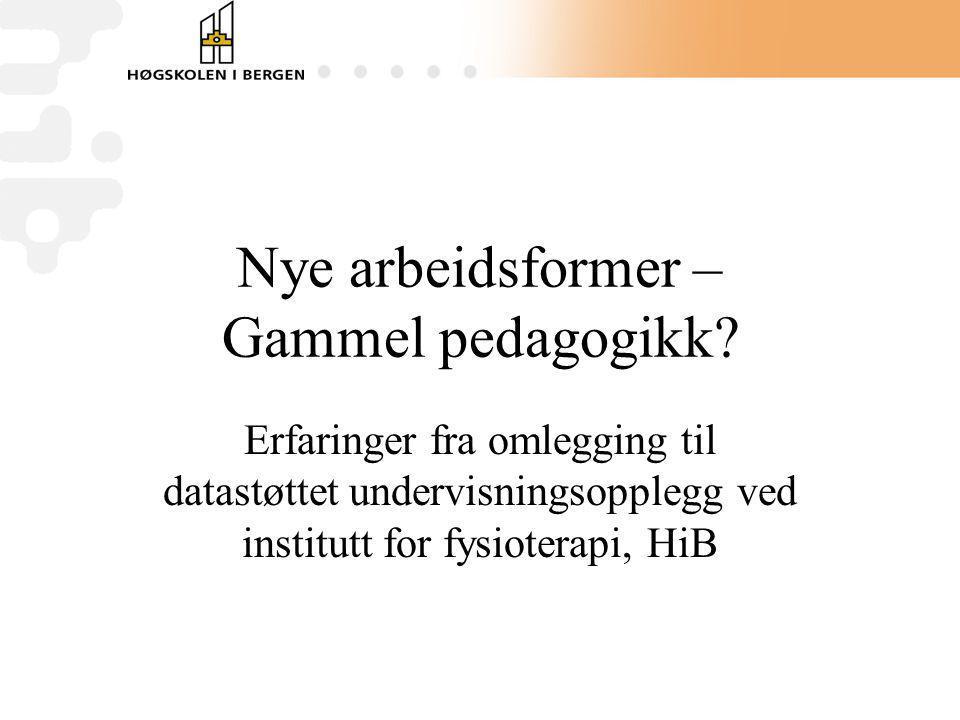 Nye arbeidsformer – Gammel pedagogikk? Erfaringer fra omlegging til datastøttet undervisningsopplegg ved institutt for fysioterapi, HiB