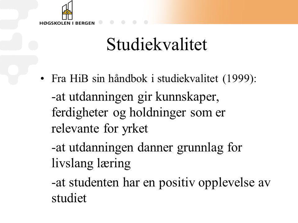 Studiekvalitet Fra HiB sin håndbok i studiekvalitet (1999): -at utdanningen gir kunnskaper, ferdigheter og holdninger som er relevante for yrket -at u