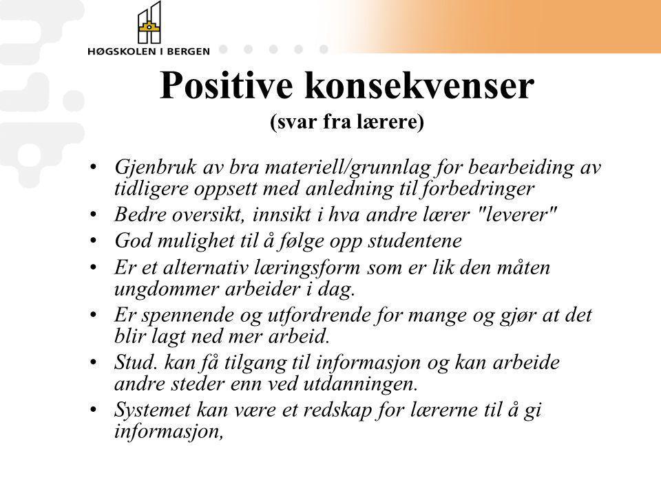 Positive konsekvenser (svar fra lærere) Gjenbruk av bra materiell/grunnlag for bearbeiding av tidligere oppsett med anledning til forbedringer Bedre o