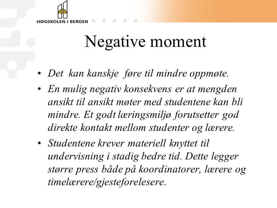 Negative moment Det kan kanskje føre til mindre oppmøte. En mulig negativ konsekvens er at mengden ansikt til ansikt møter med studentene kan bli mind