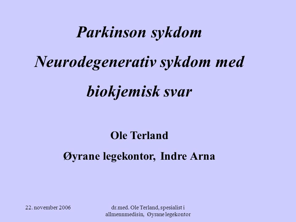 22. november 2006dr.med. Ole Terland, spesialist i allmennmedisin, Øyrane legekontor