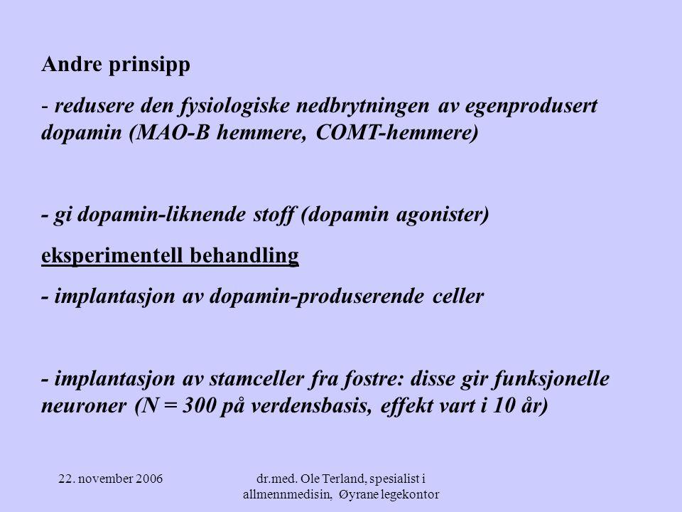 22. november 2006dr.med. Ole Terland, spesialist i allmennmedisin, Øyrane legekontor Når gjenværende dopaminholdige neuroner i substantia nigra tilbys