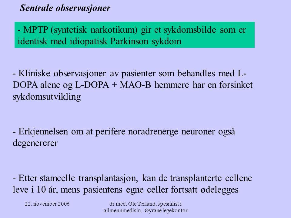 22. november 2006dr.med. Ole Terland, spesialist i allmennmedisin, Øyrane legekontor Mål for Parkinsonforskningen er å kartlegge mekanismene bak neuro