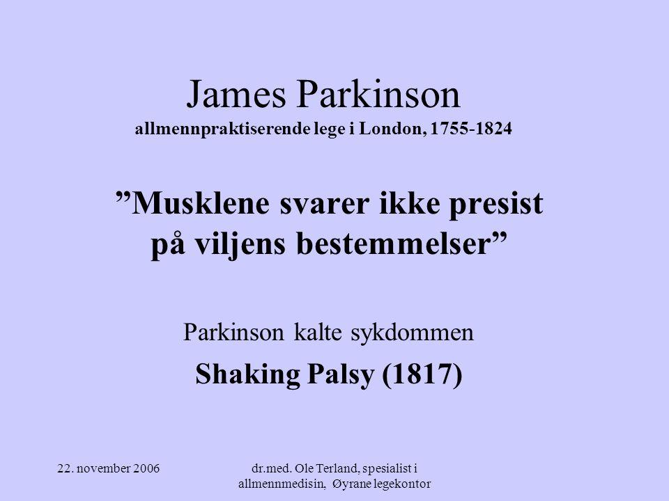 22. november 2006dr.med. Ole Terland, spesialist i allmennmedisin, Øyrane legekontor Parkinson sykdom Neurodegenerativ sykdom med biokjemisk svar Ole