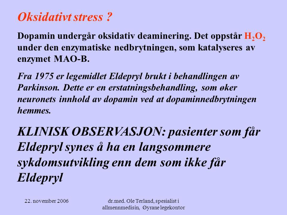 22. november 2006dr.med. Ole Terland, spesialist i allmennmedisin, Øyrane legekontor Dopamin og oksidativt stress - fysiologisk dannes H 2 O 2 under n