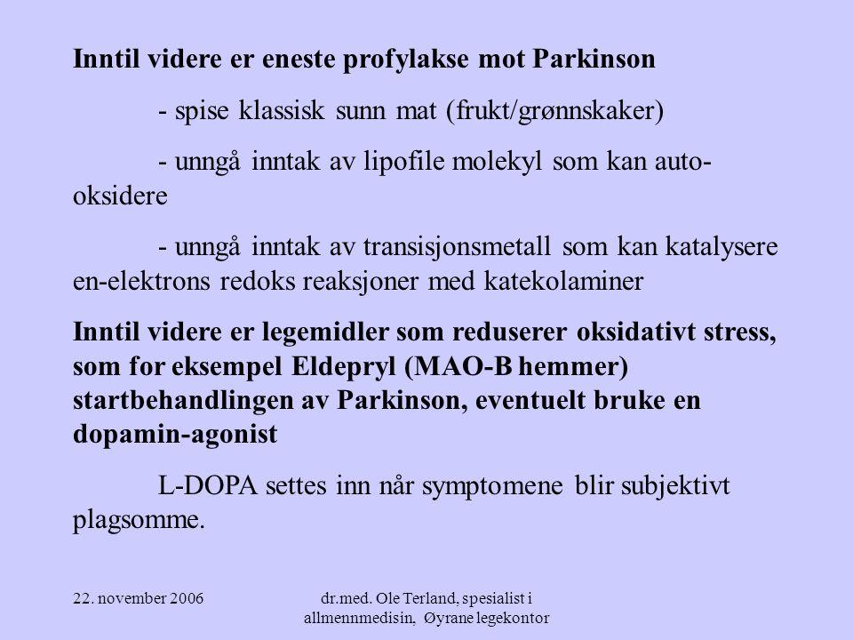 22. november 2006dr.med. Ole Terland, spesialist i allmennmedisin, Øyrane legekontor Ved Parkinson sees i tillegg til - neurodegenerasjon i substatia